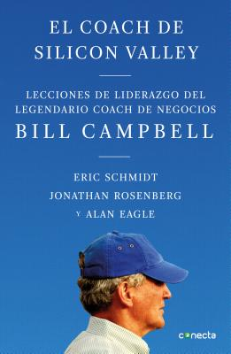 El coach de Sillicon Valley / Trillion Dollar Coach : The Leadership Playbook of Silicon Valley's Bill Campbell Cover Image