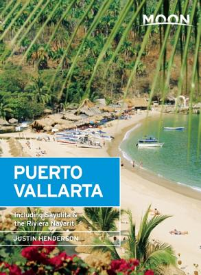 Moon Puerto Vallarta: Including Sayulita & the Riviera Nayarit (Moon Handbooks) Cover Image