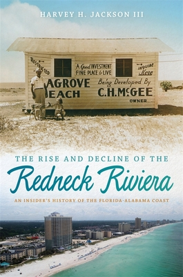 Rise and Decline of the Redneck Riviera: An Insider's History of the Florida-Alabama Coast Cover Image