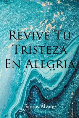 Revive Tu Tristeza En Alegria Cover Image