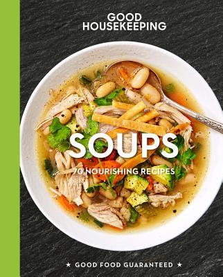 Good Housekeeping Soups, 14: 70+ Nourishing Recipes (Good Food Guaranteed #14) Cover Image