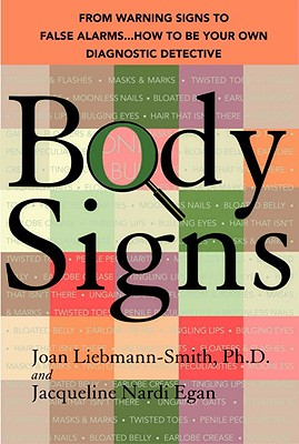 Body Signs: From Warning Signs to False Alarms...How to Be Your Own Diagnostic Detective Cover Image
