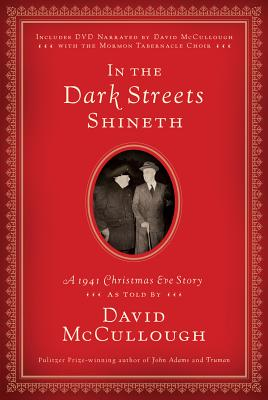 In the Dark Streets Shineth: A 1941 Christmas Eve Story [With DVD] (Hardcover) David McCullough