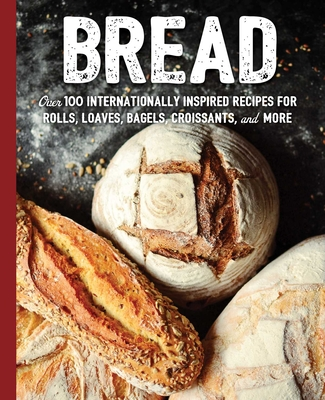 Bread: Over 100 Internationally Inspired Recipes for Rolls, Loves, Bagels, Croissants, and More (The Art of Entertaining) Cover Image