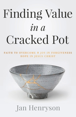 Finding Value in a Cracked Pot: Faith that Overcomes + Joy in Forgiveness + Hope in Jesus Christ Cover Image