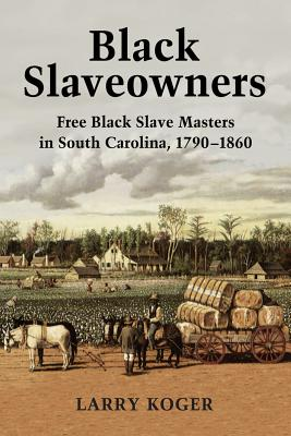 Black Slaveowners: Free Black Slave Masters in South Carolina, 1790-1860 Cover Image