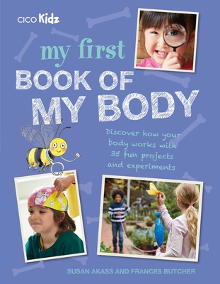 My First Book of My Body: Discover how your body works with 35 fun projects and experiments Cover Image