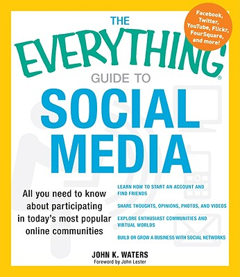The Everything Guide to Social Media: All you need to know about participating in today's most popular online communities (Everything®) Cover Image