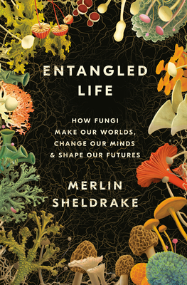 Entangled Life: How Fungi Make Our Worlds, Change Our Minds & Shape Our Futures Cover Image