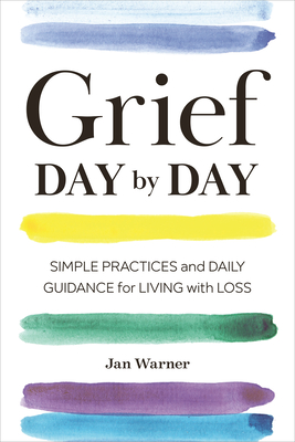 Grief Day by Day: Simple Practices and Daily Guidance for Living with Loss Cover Image