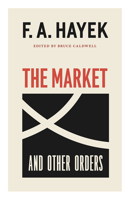 The Market and Other Orders (The Collected Works of F. A. Hayek #15) Cover Image