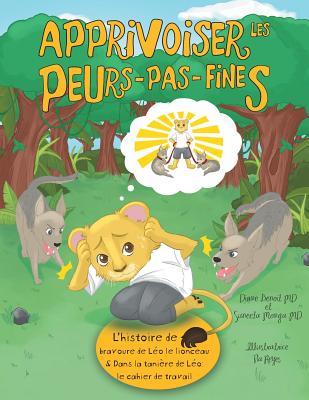 Apprivoiser les Peurs-pas-fines: l'histoire de bravoure de Léo le lionceau & Dans la tanière de Léo: Cahier de travail Cover Image