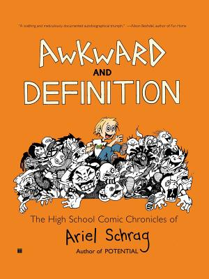 Awkward and Definition: The High School Comic Chronicles of Ariel Schrag (High School Chronicles of Ariel Schrag) Cover Image