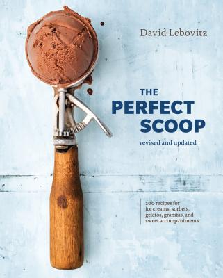 The Perfect Scoop, Revised and Updated: 200 Recipes for Ice Creams, Sorbets, Gelatos, Granitas, and Sweet Accompaniments [A Cookbook] Cover Image