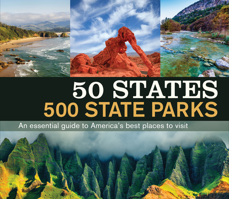 50 States 500 State Parks: An Essential Guide to America's Best Places to Visit Cover Image