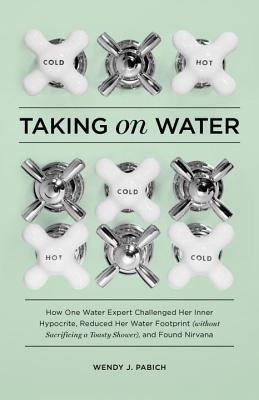 Taking on Water: How One Water Expert Challenged Her Inner Hypocrite, Reduced Her Water Footprint (Without Sacrificing a Toasty Shower) Cover Image