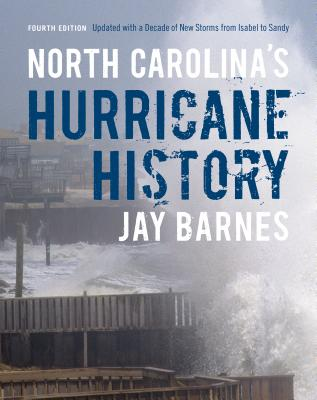 North Carolina's Hurricane History: Fourth Edition, Updated with a Decade of New Storms from Isabel to Sandy Cover Image