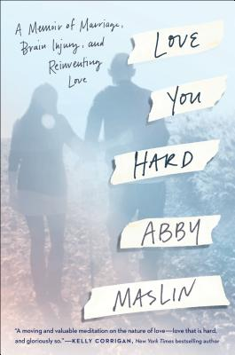 Love You Hard: A Memoir of Marriage, Brain Injury, and Reinventing Love Cover Image