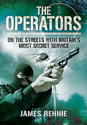 The Operators: On the Streets with Britain's Most Secret Service Cover Image