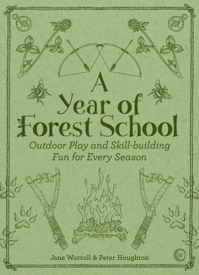 A Year of Forest School: Outdoor Play and Skill-building Fun for Every Season Cover Image