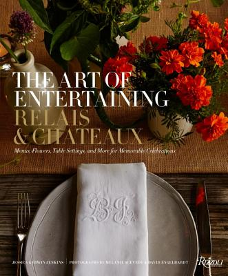 The Art of Entertaining Relais & Châteaux: Menus, Flowers, Table Settings, and More for Memorable Celebrations Cover Image