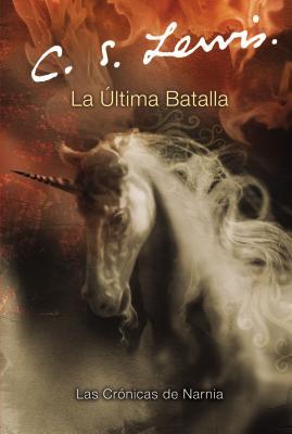 La Ultima Batalla (Chronicles of Narnia #7) Cover Image