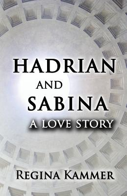 Hadrian and Sabina: A Love Story Cover Image
