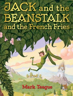 Jack and the Beanstalk and the French Fries by Mark Teague