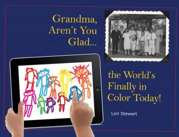 Grandma, Aren't You Glad the World's Finally in Color Today! Cover