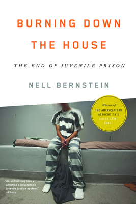 Burning Down the House: The End of Juvenile Prison Cover Image