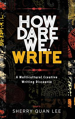 How Dare We! Write: A Multicultural Creative Writing Discourse Cover Image