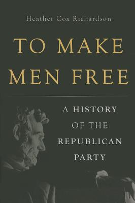 To Make Men Free: A History of the Republican Party Cover Image