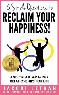 5 Simple Questions to Reclaim Your Happiness!: Words of Wisdom for Teens Cover Image