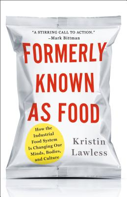 Formerly Known As Food: How the Industrial Food System Is Changing Our Minds, Bodies, and Culture Cover Image
