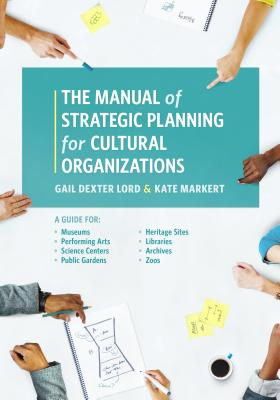 The Manual of Strategic Planning for Cultural Organizations: A Guide for Museums, Performing Arts, Science Centers, Public Gardens, Heritage Sites, Li Cover Image