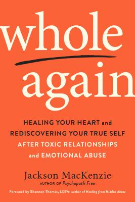 Whole Again: Healing Your Heart and Rediscovering Your True Self After Toxic Relationships and Emotional Abuse cover