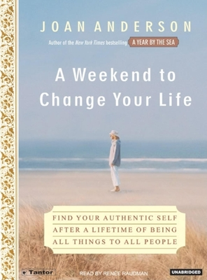 A Weekend to Change Your Life: Find Your Authentic Self After a Lifetime of Being All Things to All People Cover Image