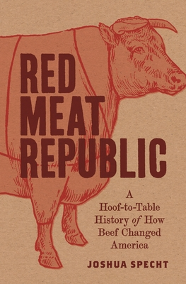 Red Meat Republic: A Hoof-To-Table History of How Beef Changed America Cover Image