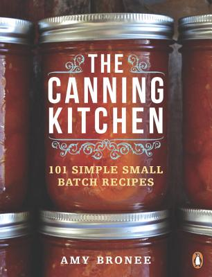 The Canning Kitchen: 101 Simple Small Batch Recipes Cover Image