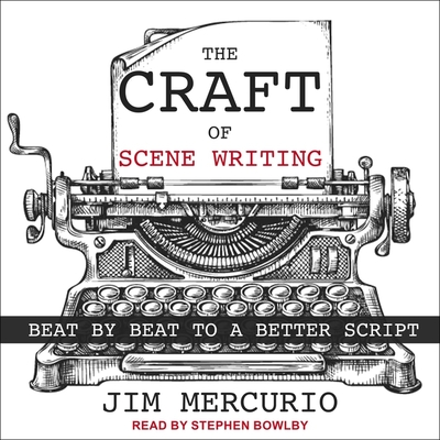 The Craft of Scene Writing Lib/E: Beat by Beat to a Better Script Cover Image