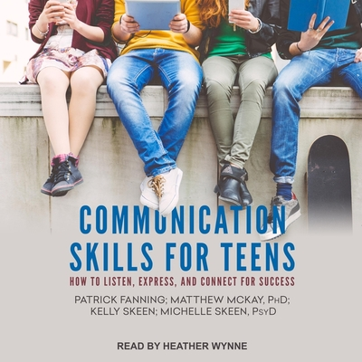 Communication Skills for Teens Lib/E: How to Listen, Express, and Connect for Success cover