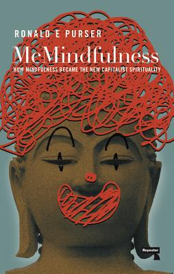 McMindfulness: How Mindfulness Became the New Capitalist Spirituality Cover Image