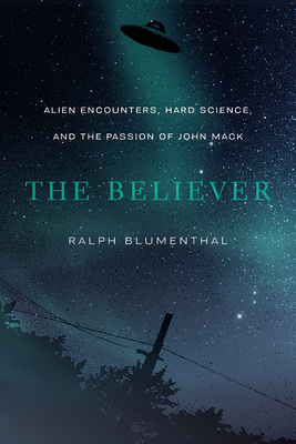 The Believer: Alien Encounters, Hard Science, and the Passion of John Mack Cover Image