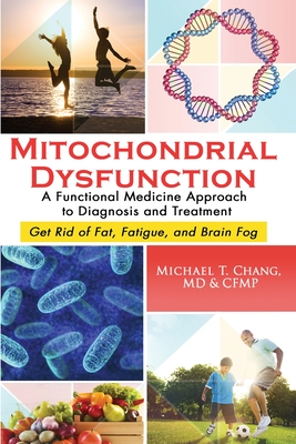 Mitochondrial Dysfunction: A Functional Medicine Approach to Diagnosis and Treatment: Get Rid of Fat, Fatigue, and Brain Fog Cover Image