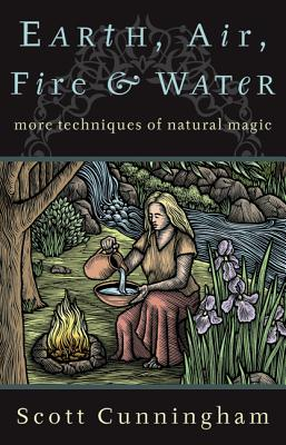 Earth, Air, Fire & Water: More Techniques of Natural Magic (Llewellyn's Practical Magick) Cover Image