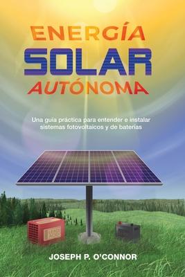 Energía solar autónoma: Una guía práctica para entender e instalar sistemas fotovoltaicos y de baterías Cover Image