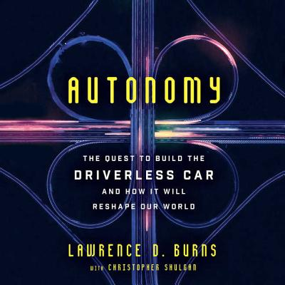 Autonomy Lib/E: The Quest to Build the Driverless Car-And How It Will Reshape Our World Cover Image