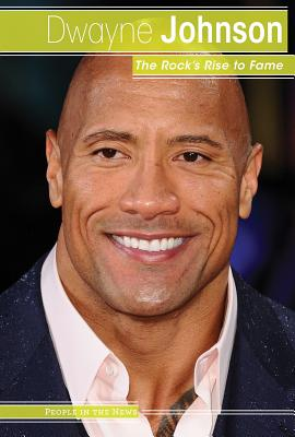 Dwayne Johnson: The Rock's Rise to Fame (People in the News) Cover Image
