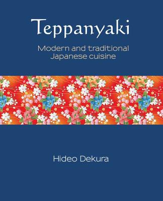 Teppanyaki: Modern and Traditional Japanese Cuisine (Silk #6) Cover Image