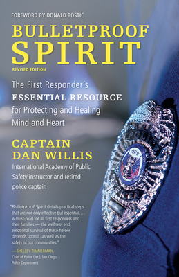 Bulletproof Spirit, Revised Edition: The First Responder's Essential Resource for Protecting and Healing Mind and Heart Cover Image